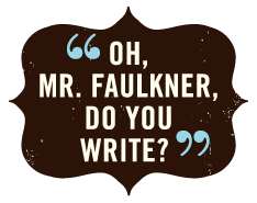 Oh, Mr. Faulkner, Do You Write?